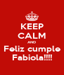KEEP CALM AND Feliz cumple Fabiola!!!! - Personalised Poster A4 size