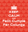 KEEP CALM AND Feliz Cumple Fer Colunga - Personalised Poster A4 size