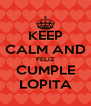 KEEP CALM AND FELIZ CUMPLE LOPITA - Personalised Poster A4 size
