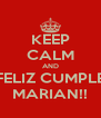 KEEP CALM AND FELIZ CUMPLE MARIAN!! - Personalised Poster A4 size