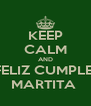 KEEP CALM AND FELIZ CUMPLE  MARTITA  - Personalised Poster A4 size