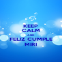 KEEP CALM AND FELIZ CUMPLE MIRI - Personalised Poster A4 size