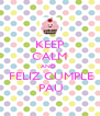 KEEP CALM AND   FELIZ CUMPLE  PAU - Personalised Poster A4 size