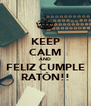 KEEP CALM AND FELIZ CUMPLE RATÓN!! - Personalised Poster A4 size