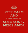 KEEP CALM AND FELIZ CUMPLE SOLO SON 12 MESES AMOR - Personalised Poster A4 size