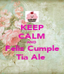 KEEP CALM AND Feliz Cumple Tia Ale  - Personalised Poster A4 size