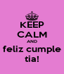 KEEP CALM AND feliz cumple tia! - Personalised Poster A4 size