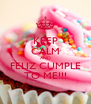 KEEP CALM AND FELIZ CUMPLE TO ME!!! - Personalised Poster A4 size