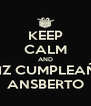 KEEP CALM AND FELIZ CUMPLEAÑOS ANSBERTO - Personalised Poster A4 size