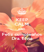 KEEP CALM AND  Feliz cumpleaños Dra. Elvia - Personalised Poster A4 size