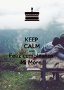 KEEP CALM AND Feliz cumpleaños  Mi More  - Personalised Poster A4 size