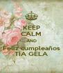KEEP CALM AND Feliz cumpleaños TÍA GELA - Personalised Poster A4 size