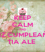 KEEP CALM AND FELIZ CUMPLEAÑOS TIA ALE  - Personalised Poster A4 size