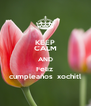 KEEP CALM AND Feliz  cumpleaños  xochitl - Personalised Poster A4 size