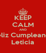 KEEP CALM AND Feliz Cumpleanos Leticia - Personalised Poster A4 size