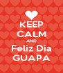 KEEP CALM AND Feliz Día GUAPA - Personalised Poster A4 size