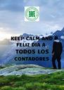 KEEP CALM AND FELIZ DIA A  TODOS LOS CONTADORES  - Personalised Poster A4 size