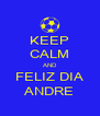 KEEP CALM AND FELIZ DIA ANDRE - Personalised Poster A4 size
