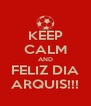 KEEP CALM AND FELIZ DIA ARQUIS!!! - Personalised Poster A4 size