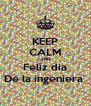 KEEP CALM AND Feliz dia De la ingeniera  - Personalised Poster A4 size