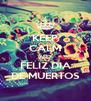 KEEP CALM AND FELIZ DIA DE MUERTOS - Personalised Poster A4 size