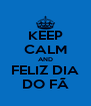 KEEP CALM AND FELIZ DIA DO FÃ - Personalised Poster A4 size