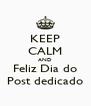 KEEP CALM AND Feliz Dia do Post dedicado - Personalised Poster A4 size