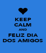 KEEP CALM AND FELIZ DIA DOS AMIGOS - Personalised Poster A4 size