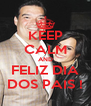 KEEP CALM AND FELIZ DIA DOS PAIS ! - Personalised Poster A4 size