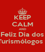 KEEP CALM AND Feliz Dia dos Turismólogos ! - Personalised Poster A4 size