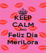 KEEP CALM AND Feliz Dia MeriLora - Personalised Poster A4 size