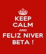 KEEP CALM AND FELIZ NIVER BETA ! - Personalised Poster A4 size
