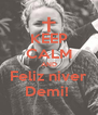 KEEP CALM AND Feliz niver Demi!  - Personalised Poster A4 size