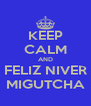 KEEP CALM AND FELIZ NIVER MIGUTCHA - Personalised Poster A4 size