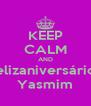 KEEP CALM AND felizaniversário  Yasmim - Personalised Poster A4 size