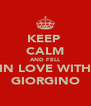 KEEP  CALM AND FELL IN LOVE WITH GIORGINO - Personalised Poster A4 size