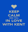 KEEP CALM AND FELL IN LOVE WITH KENT - Personalised Poster A4 size