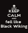 KEEP CALM AND fell like  Black Wiking - Personalised Poster A4 size