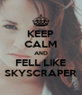 KEEP CALM AND FELL LIKE SKYSCRAPER - Personalised Poster A4 size