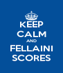 KEEP CALM AND FELLAINI SCORES - Personalised Poster A4 size