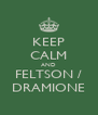 KEEP CALM AND FELTSON / DRAMIONE - Personalised Poster A4 size