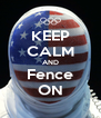 KEEP CALM AND Fence ON - Personalised Poster A4 size