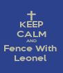 KEEP CALM AND Fence With  Leonel  - Personalised Poster A4 size