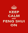 KEEP CALM AND FENG SHUI ON - Personalised Poster A4 size