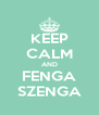 KEEP CALM AND FENGA SZENGA - Personalised Poster A4 size