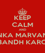 KEEP CALM AND FENKA MARVANU  BANDH KARO - Personalised Poster A4 size