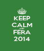 KEEP CALM AND FERA 2014 - Personalised Poster A4 size