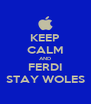 KEEP CALM AND FERDI STAY WOLES - Personalised Poster A4 size