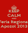 KEEP CALM AND Feria Regional Apozol 2013 - Personalised Poster A4 size