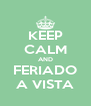 KEEP CALM AND FERIADO A VISTA - Personalised Poster A4 size
